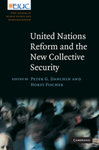 United Nations Reform and the New Collective Security by Peter G. Danchin and Horst Fischer