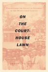 On the Courthouse Lawn: Confronting the Legacy of Lynching in the Twenty-first Century by Sherrilyn A. Ifill