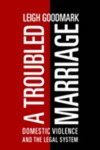 A Troubled Marriage: Domestic Violence and the Legal System by Leigh S. Goodmark