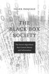 The Black Box Society: The Secret Algorithms that Control Money and Information by Frank A. Pasquale