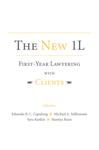 The New 1L: First-Year Lawyering with Clients by Eduardo R.C. Capulong, Michael A. Millemann, Sara Rankin, and Nantiya Ruan