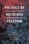 Politics of Religious Freedom by Winnifred Fallers Sullivan, Elizabeth Shakman Hurd, Saba Mahmood, and Peter G. Danchin