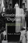 Constitutional Orphan: Gender Equality and the Nineteenth Amendment