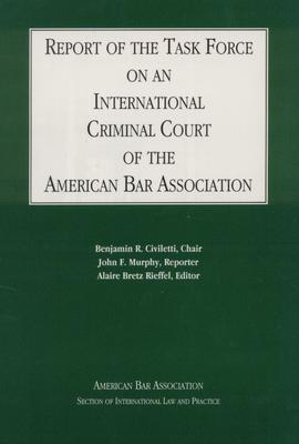 Report of the Task Force on an International Criminal Court of the American Bar Association